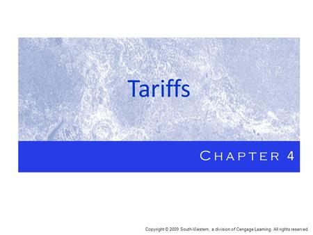 Tariffs Chapter 4 Copyright © 2009 South-Western, a division of Cengage Learning. All rights reserved.