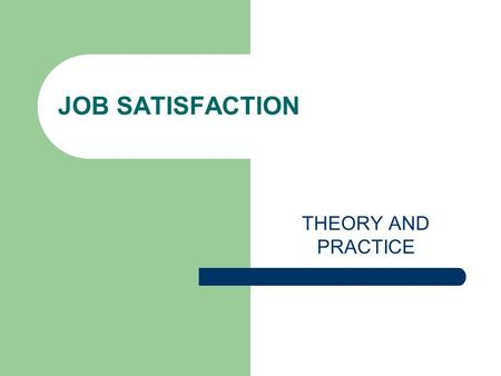 JOB SATISFACTION THEORY AND PRACTICE. REFERENCES This material based on two resources: Spector, P.E. (1997). Job satisfaction: Application, assessment,