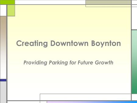 Creating Downtown Boynton Providing Parking for Future Growth.