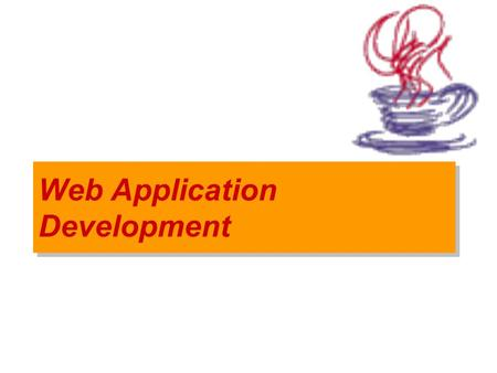 Web Application Development. Web Architecture browse r Web Server HTM L docs HTM L docs Request:  Response: HTML Code.