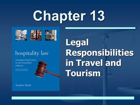 Chapter 13 Legal Responsibilities in Travel and Tourism.