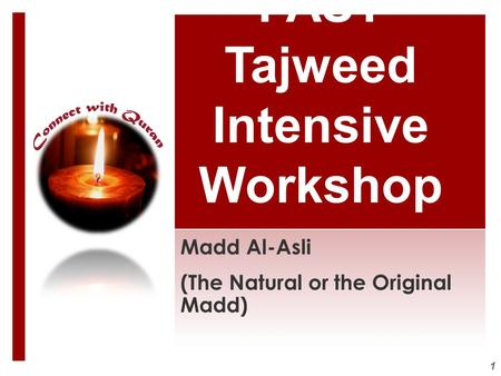 1 FAST Tajweed Intensive Workshop Madd Al-Asli (The Natural or the Original Madd)