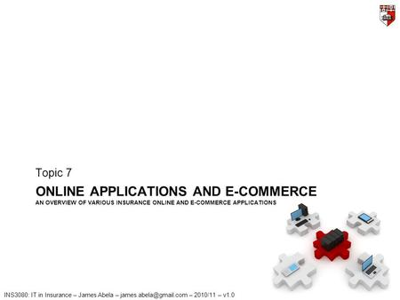 INS3080: IT in Insurance – James Abela – – 2010/11 – v1.0 ONLINE APPLICATIONS AND E-COMMERCE AN OVERVIEW OF VARIOUS INSURANCE ONLINE.