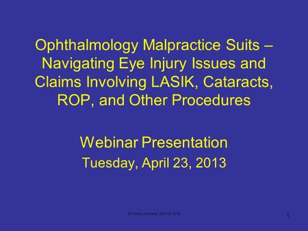 Ophthalmology Malpractice Suits – Navigating Eye Injury Issues and Claims Involving LASIK, Cataracts, ROP, and Other Procedures Webinar Presentation Tuesday,