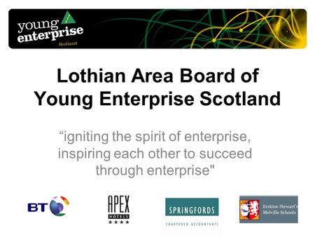 Lothian Area Board of Young Enterprise Scotland igniting the spirit of enterprise, inspiring each other to succeed through enterprise