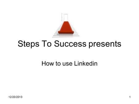 12/20/20131 Steps To Success presents How to use Linkedin.