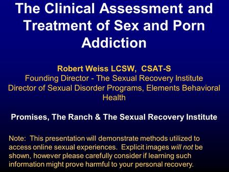 The Clinical Assessment <strong>and</strong> Treatment <strong>of</strong> Sex <strong>and</strong> Porn Addiction