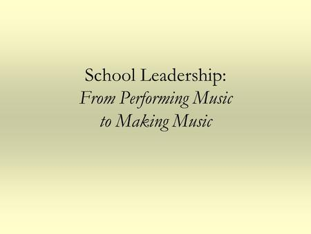 School Leadership: From Performing Music to Making Music