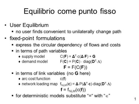 1 Equilibrio come punto fisso User Equilibrium no user finds convenient to unilaterally change path fixed-point formulations express the circular dependency.