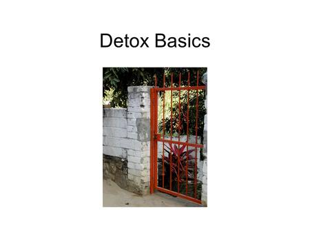 Detox Basics. Compulsion: loss of control The user cant not do it s/he is compelled to use. Compulsion is not rational and is not planned. Continued use.
