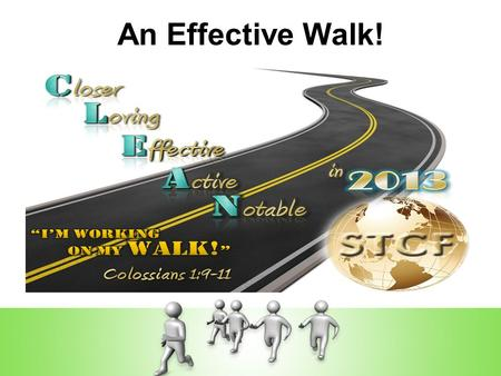 An Effective Walk!. C.L.E.A.N in 2013! Working on a walk that is: 1.Closer: An intimate, image free walk that is characterized by integrity. 2.Loving: