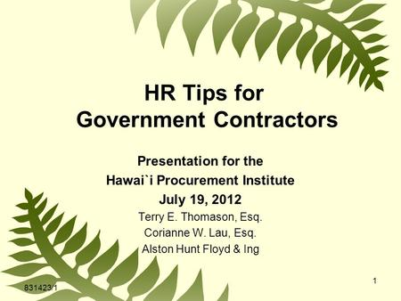 1 HR Tips for Government Contractors Presentation for the Hawai`i Procurement Institute July 19, 2012 Terry E. Thomason, Esq. Corianne W. Lau, Esq. Alston.