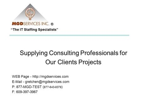 The IT Staffing Specialists Supplying Consulting Professionals for Our Clients Projects WEB Page -   -