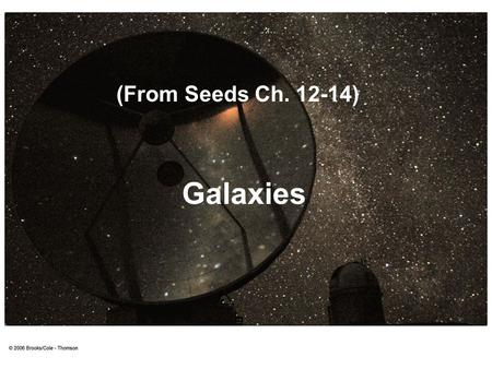 Galaxies (From Seeds Ch. 12-14). The Milky Way Almost everything we see in the night sky belongs to the Milky Way. We see most of the Milky Way as a faint.