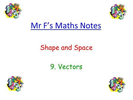 Mr Fs Maths Notes Shape and Space 9. Vectors. 1. What are Vectors? Vectors are just a posh (and quite convenient) way of describing how to get from one.