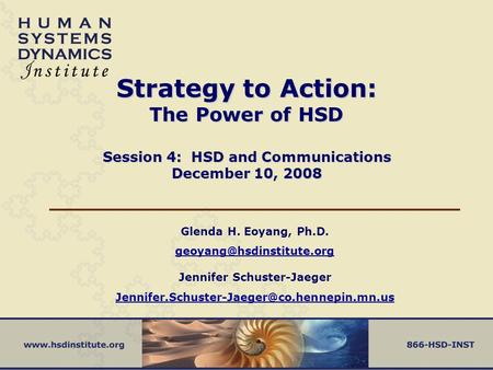Strategy to Action: The Power of HSD Session 4: HSD and Communications December 10, 2008 Glenda H. Eoyang, Ph.D.