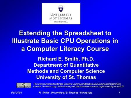 Fall 20041R. Smith - University of St Thomas - Minnesota Extending the Spreadsheet to Illustrate Basic CPU Operations in a Computer Literacy Course Richard.