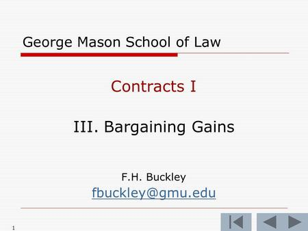 1 George Mason School of Law Contracts I III. Bargaining Gains F.H. Buckley