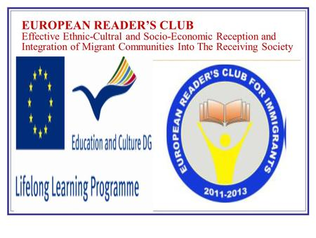 EUROPEAN READERS CLUB Effective Ethnic-Cultral and Socio-Economic Reception and Integration of Migrant Communities Into The Receiving Society.
