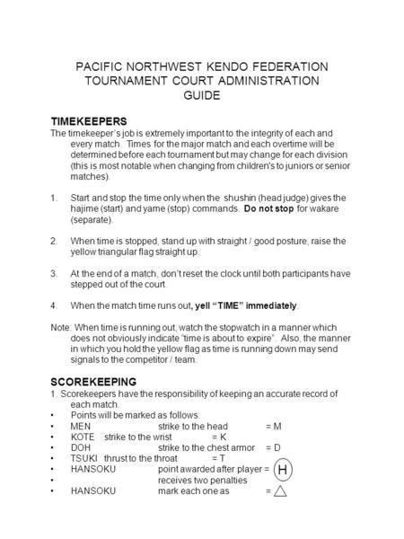 PACIFIC NORTHWEST KENDO FEDERATION TOURNAMENT COURT ADMINISTRATION GUIDE TIMEKEEPERS The timekeepers job is extremely important to the integrity of each.