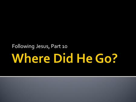 Following Jesus, Part 10. Pray about ONE thing to take to from todays lesson.