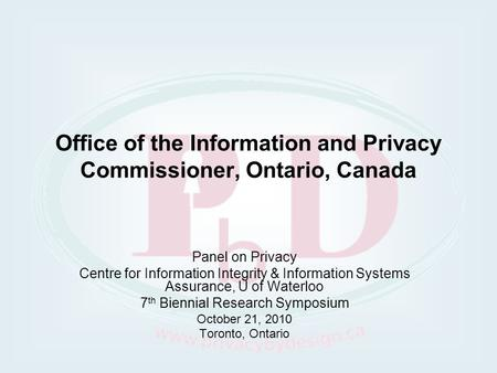 Office of the Information and Privacy Commissioner, Ontario, Canada Panel on Privacy Centre for Information Integrity & Information Systems Assurance,