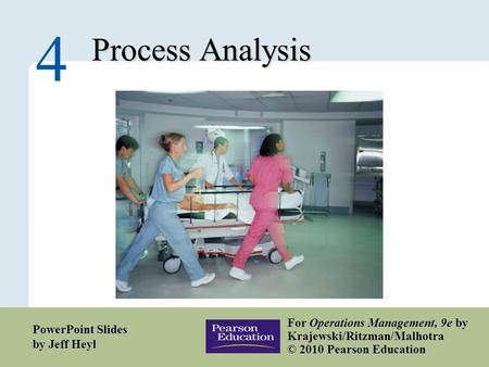 4 – 1 Copyright © 2010 Pearson Education, Inc. Publishing as Prentice Hall. Process Analysis 4 For Operations Management, 9e by Krajewski/Ritzman/Malhotra.