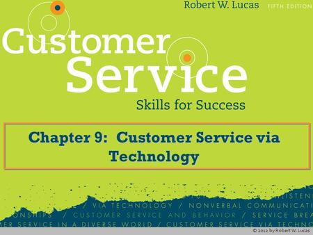 © 2012 by Robert W. Lucas Chapter 9: Customer Service via Technology.