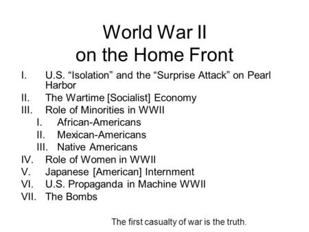 World War II on the Home Front I.U.S. Isolation and the Surprise Attack on Pearl Harbor II.The Wartime [Socialist] Economy III.Role of Minorities in WWII.