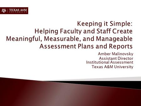 Amber Malinovsky Assistant Director Institutional Assessment Texas A&M University.