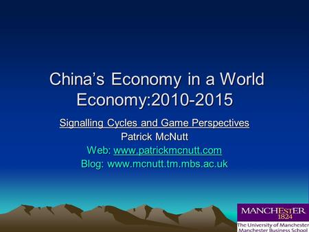 Chinas Economy in a World Economy:2010-2015 Chinas Economy in a World Economy:2010-2015 Signalling Cycles and Game Perspectives Patrick McNutt Web: www.patrickmcnutt.com.
