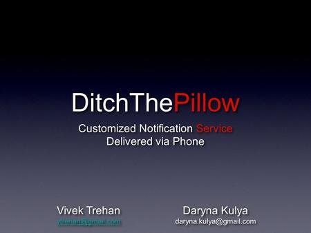 DitchThePillow Customized Notification Service Delivered via Phone Daryna Kulya Daryna Kulya Vivek Trehan.
