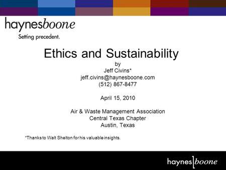 ©2004 Haynes and Boone, LLP Ethics and Sustainability by Jeff Civins* (512) 867-8477 April 15, 2010 Air & Waste Management.