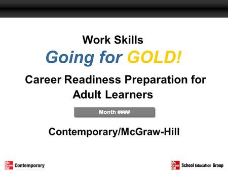 Work Skills Going for GOLD! Career Readiness Preparation for Adult Learners Contemporary/McGraw-Hill Month ####