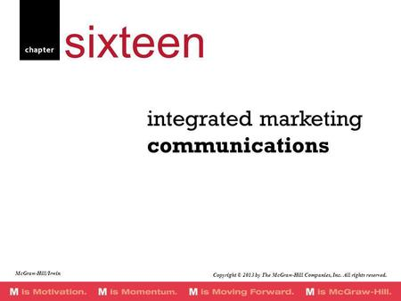 Chapter integrated marketing communications sixteen McGraw-Hill/Irwin Copyright © 2013 by The McGraw-Hill Companies, Inc. All rights reserved.