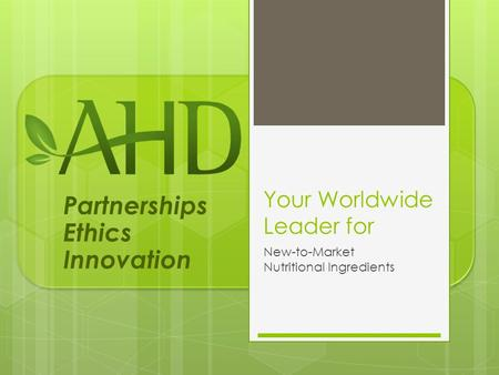 Partnerships Ethics Innovation Your Worldwide Leader for New-to-Market Nutritional Ingredients.
