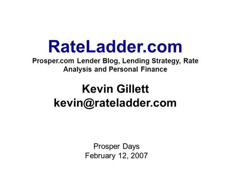 RateLadder.com 1 Prosper.com Lender Blog, Lending Strategy, Rate Analysis and Personal Finance Kevin Gillett Prosper Days February.