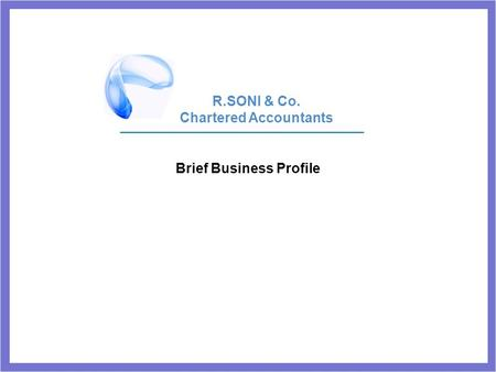 Brief Business Profile R.SONI & Co. Chartered Accountants.