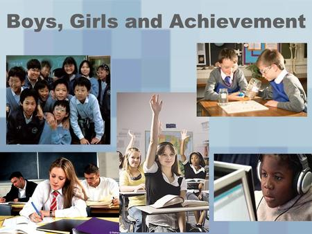 Boys, Girls and Achievement. Outline of the session Your experience Putting boys achievement into perspective Disrupting commonsense: some things we know.