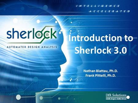© 2004 - 2007© 2004 - 2010 Introduction to Sherlock 3.0 Nathan Blattau, Ph.D. Frank Pittelli, Ph.D.