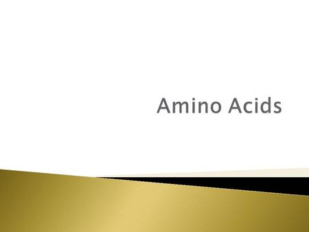 Know the parts of an amino acid 1. Amino group 2. Carboxylic Acid (Carboxylate) 3. R-Group.
