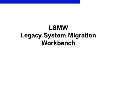 LSMW Legacy System Migration Workbench. Legacy System Migration Workbench 1 PrepareMe 2 TellMe 3 ShowMe 4 LetMe 5 HelpMe.