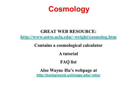 Cosmology GREAT WEB RESOURCE:   Contains a cosmological calculator.