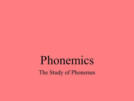 Phonemics The Study of Phonemes.