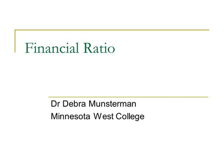 Financial Ratio Dr Debra Munsterman Minnesota West College.