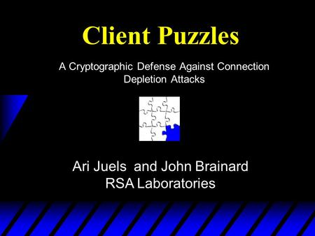 Client Puzzles A Cryptographic Defense Against Connection Depletion Attacks Ari Juels and John Brainard RSA Laboratories.