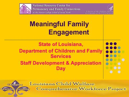 Meaningful Family Engagement State of Louisiana, Department of Children and Family Services Staff Development & Appreciation Day.
