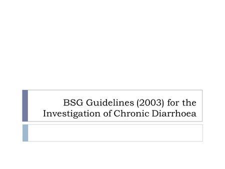 BSG Guidelines (2003) for the Investigation of Chronic Diarrhoea.