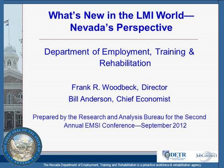 The Nevada Department of Employment, Training and Rehabilitation is a proactive workforce & rehabilitation agency Whats New in the LMI World Nevadas Perspective.