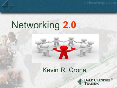 D ALE C ARNEGIE T RAINING Networking 2.0 Kevin R. Crone.